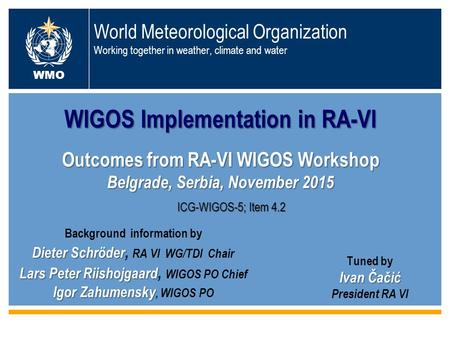 World Meteorological Organization Working together in weather, climate and water WIGOS Implementation in RA-VI Outcomes from RA-VI WIGOS Workshop Belgrade,