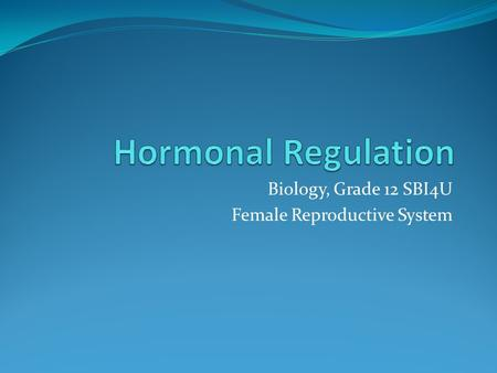 Biology, Grade 12 SBI4U Female Reproductive System.