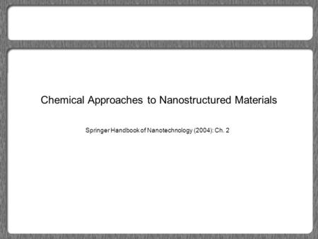 Chemical Approaches to Nanostructured Materials Springer Handbook of Nanotechnology (2004): Ch. 2.