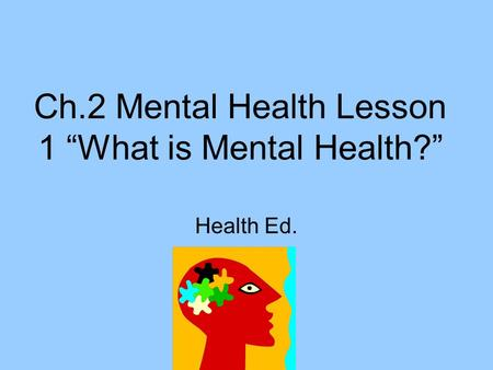 "Ch.2 Mental Health Lesson 1 ""What is Mental Health?"" Health Ed."