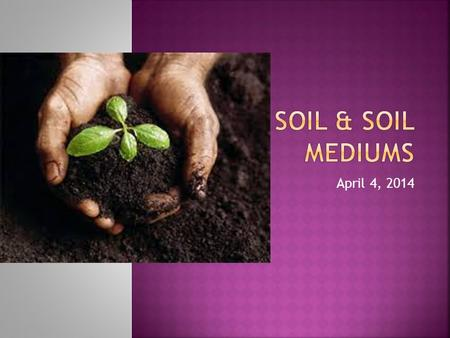 April 4, 2014.  Soil is made up of sand, silt, clay, organic matter, living organisms, and pore spaces that hold water and air.  Soils vary greatly.