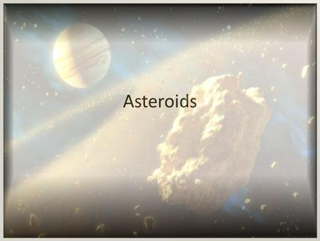 Asteroids. Asteroid Belt What is an Asteroid? A large, irregularly shaped chunk or rock or metal that orbits the sun.