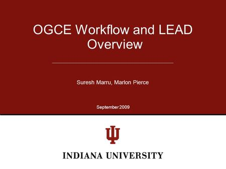 OGCE Workflow and LEAD Overview Suresh Marru, Marlon Pierce September 2009.