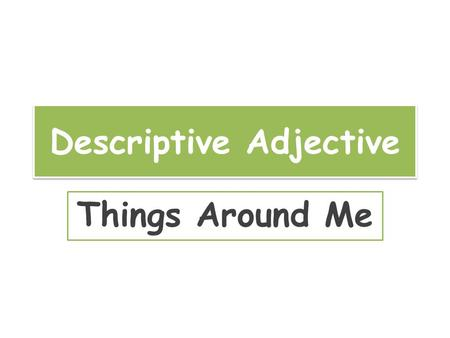 Descriptive Adjective Things Around Me. Video Vocabulary.