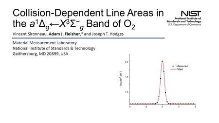 Collision-Dependent Line Areas in the a 1 Δ g ←X 3 Σ − g Band of O 2 Vincent Sironneau, Adam J. Fleisher,* and Joseph T. Hodges Material Measurement Laboratory.