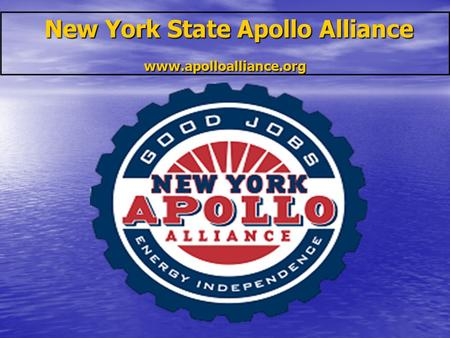 New York State Apollo Alliance www.apolloalliance.org New York State Apollo Alliance www.apolloalliance.org.