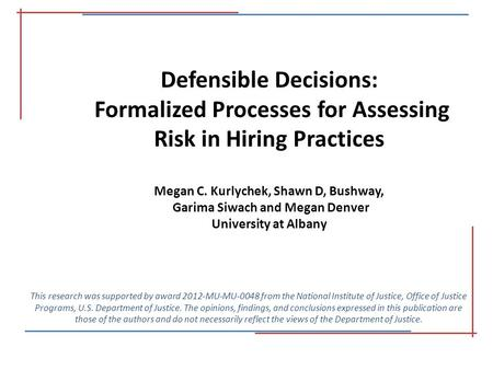 Defensible Decisions: Formalized Processes for Assessing Risk in Hiring Practices Megan C. Kurlychek, Shawn D, Bushway, Garima Siwach and Megan Denver.