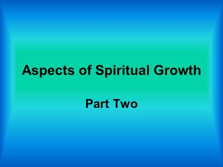 Aspects of Spiritual Growth Part Two. 2 The Pain and Joy of Spiritual Growth.