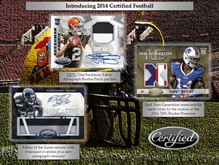 Fabric of the Game returns with oversized swatches plus new autograph versions! Find New Generation memorabilia cards worn by the rookies at the 2014 NFL.