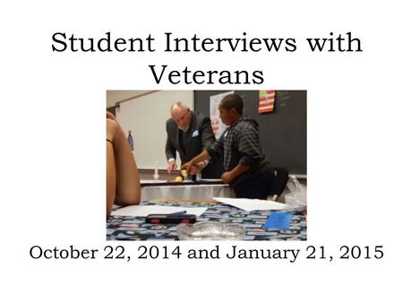 Student Interviews with Veterans October 22, 2014 and January 21, 2015.