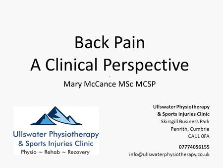 Back Pain A Clinical Perspective ~ Mary McCance MSc MCSP Ullswater Physiotherapy & Sports Injuries Clinic Skirsgill Business Park Penrith, Cumbria CA11.
