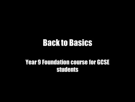 Back to Basics Year 9 Foundation course for GCSE students.