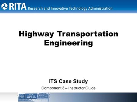 Highway Transportation Engineering ITS Case Study Component 3 – Instructor Guide.