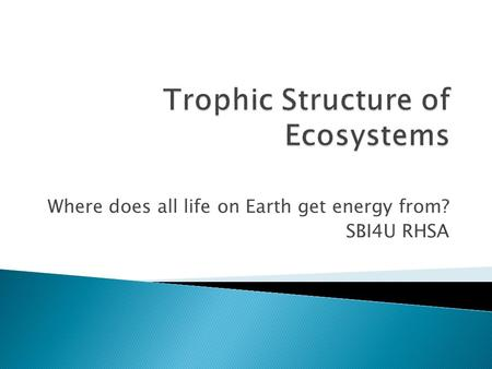 Where does all life on Earth get energy from? SBI4U RHSA.