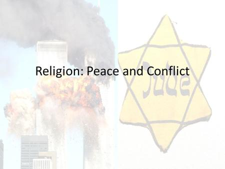Religion: Peace and Conflict. World Peace World Peace - 'the ending of war throughout the throughout the whole world (the whole world (the basic aim of.
