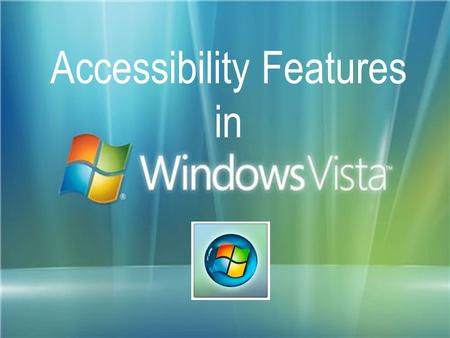 Accessibility Features in. To make the computer accessible to people of ALL abilities. Why do we have accessibility features on the computer?
