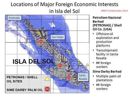 Locations of Major Foreign Economic Interests in Isla del Sol Petroliam Nasional Berhad (PETRONAS) / Shell Oil Co. (USA) Offshore oil exploration and production.