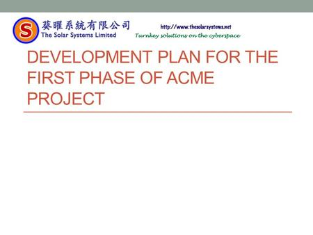 DEVELOPMENT PLAN FOR THE FIRST PHASE OF ACME PROJECT.