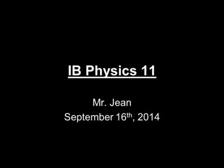 IB Physics 11 Mr. Jean September 16 th, 2014. The plan: Video clip of the day Relative Motion Free Fall Motion –Solutions to in class problems 2D motion.