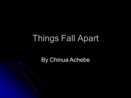 Things Fall Apart By Chinua Achebe. ● THE SECOND COMING Turning and turning in the widening gyre The falcon cannot hear the falconer; Things fall apart;