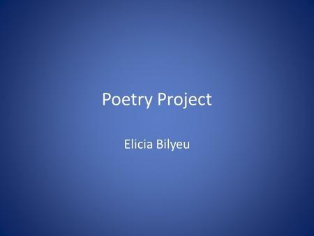 Poetry Project Elicia Bilyeu.