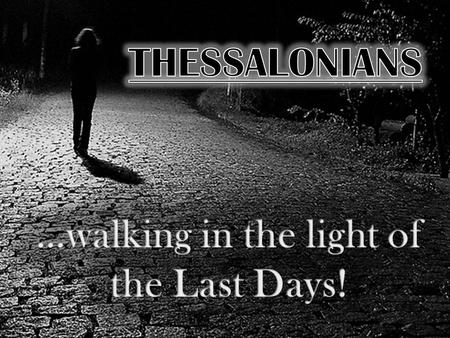 …walking in the light of the Last Days!