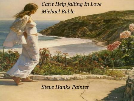 Can't Help falling In Love Michael Buble Steve Hanks Painter.