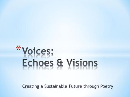 Creating a Sustainable Future through Poetry. We want you to think critically about how you want to live and how you should live. We will focus on the.