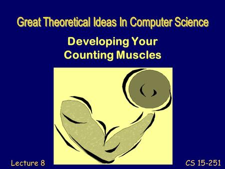 CS 15-251 Lecture 8 Developing Your Counting Muscles.