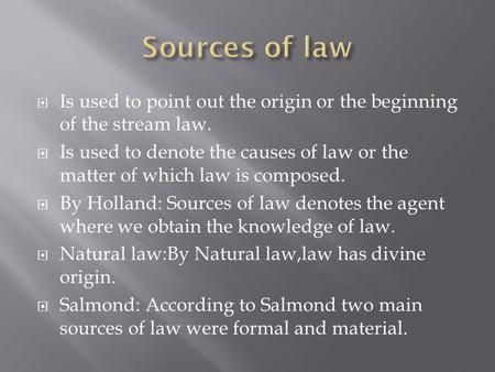 Is used to point out the origin or the beginning of the stream law.  Is used to denote the causes of law or the matter of which law is composed.  By.