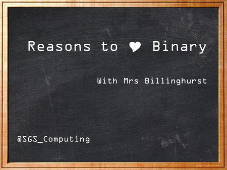 Reasons to  Binary With Mrs
