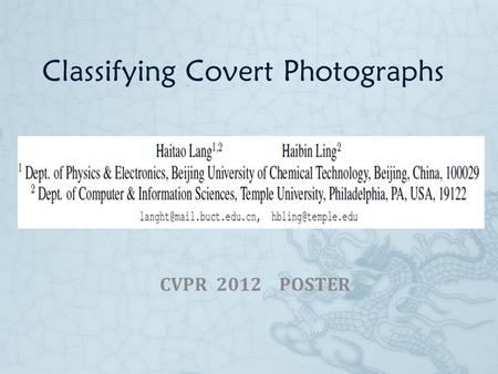 Classifying Covert Photographs CVPR 2012 POSTER. Outline  Introduction  Combine Image Features and Attributes  Experiment  Conclusion.
