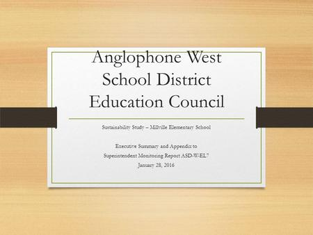 Anglophone West School District Education Council Sustainability Study – Millville Elementary School Executive Summary and Appendix to Superintendent Monitoring.