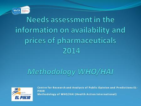 Centre for Research and Analysis of Public Opinion and Predictions EL- PIKIR Methodology of WHO/HAI (Health Action International)Methodology of WHO/HAI.