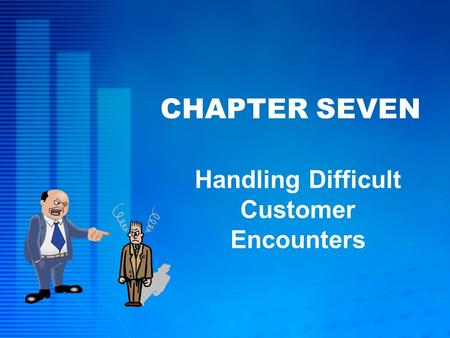 CHAPTER SEVEN Handling Difficult Customer Encounters.