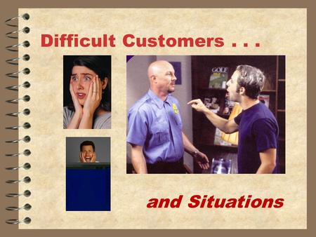 Difficult Customers... and Situations. Learning Objectives Identify methods for diffusing customer anger or hostility Develop strategies for handling.