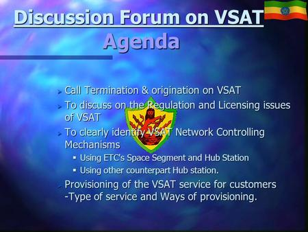 Discussion Forum on VSAT Agenda  Call Termination & origination on VSAT  To discuss on the Regulation and Licensing issues of VSAT  To clearly identify.