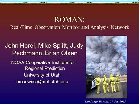 ROMAN: Real-Time Observation Monitor and Analysis Network John Horel, Mike Splitt, Judy Pechmann, Brian Olsen NOAA Cooperative Institute for Regional Prediction.