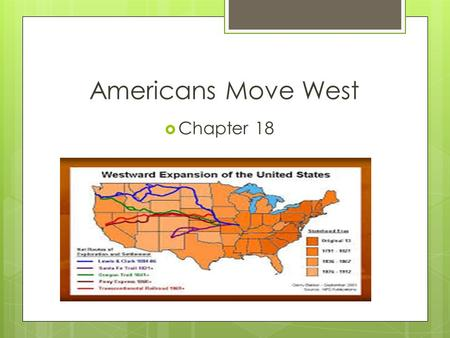 Americans Move West  Chapter 18. Vocabulary Words  Boomtown…  Communities that grew up quickly when mines were discovered  Cattle Kingdom…  Great.
