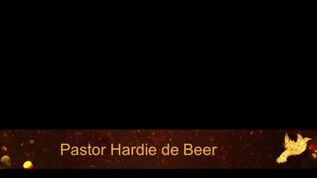 "Pastor Hardie de Beer. ACTS 19:1-7 NIV "" But when he, the Spirit of truth, comes, he will guide you into all truth. He will not speak on his own;"