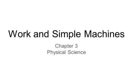 Work and Simple Machines Chapter 3 Physical Science.