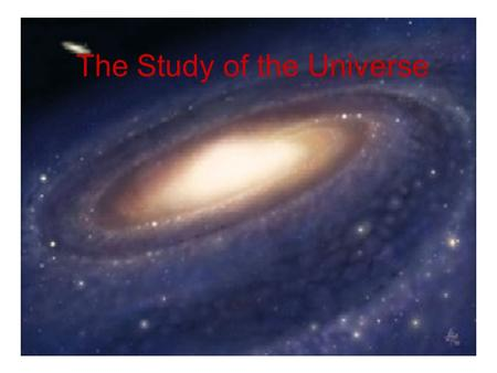 The Study of the Universe. Scientists are explorers. Some travel to previously unknown regions, as did Charles Darwin to the Galapagos Islands, Robert.