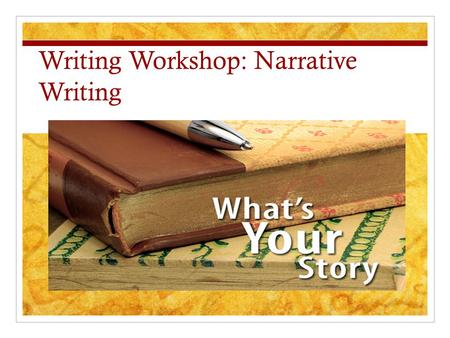 Writing Workshop: Narrative Writing. What is a narrative essay? To write a narrative essay, you'll need to tell a story (usually about something that.