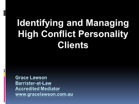 Identifying and Managing High Conflict Personality Clients.