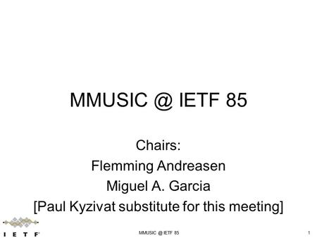 IETF 851 Chairs: Flemming Andreasen Miguel A. Garcia [Paul Kyzivat substitute for this meeting]