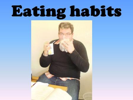 Eating habits Do young people know how to keep fit??? Do they care??? We prepared questionnaire to find out.