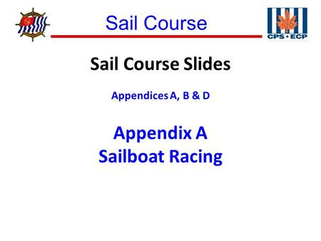 Sail Course ® Sail Course Slides Appendices A, B & D Appendix A Sailboat Racing.