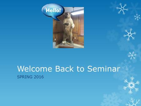 Welcome Back to Seminar SPRING 2016. Information!!! New Things for Spring 2016  Welcome to HLG 147 where we can turn the volume up, dance, play music.