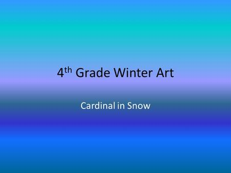 4 th Grade Winter Art Cardinal in Snow. Cardinal in Winter.