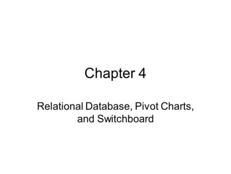 Chapter 4 Relational Database, Pivot Charts, and Switchboard.